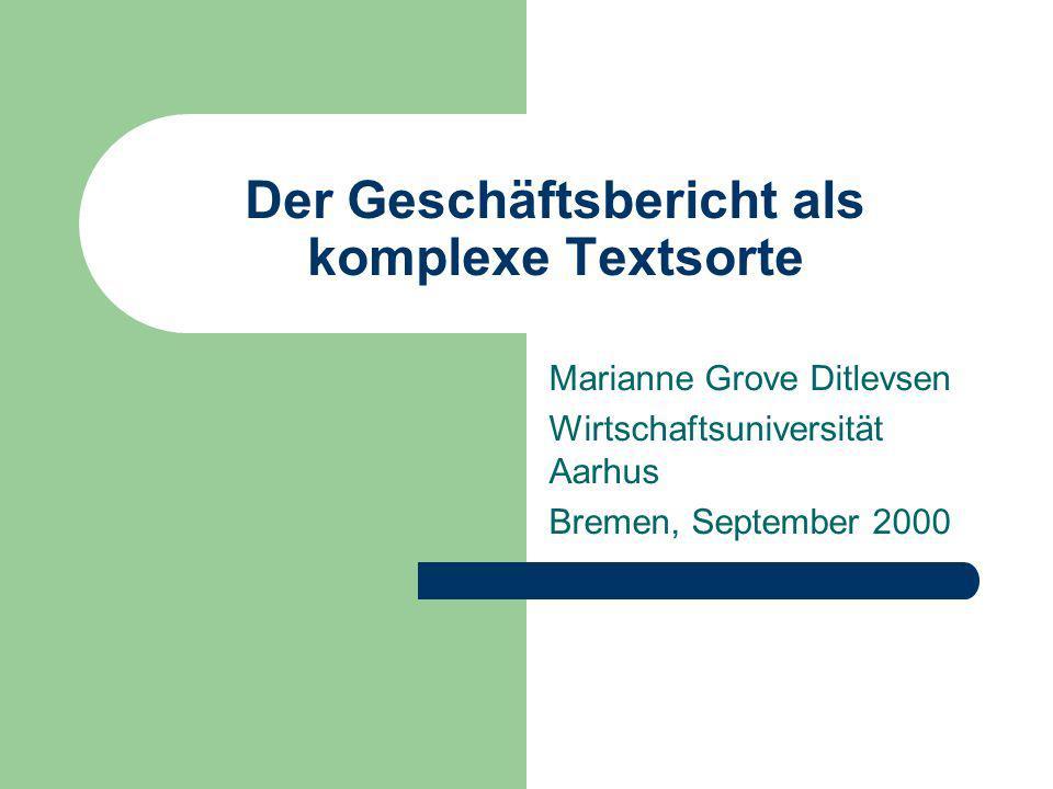 Der Geschäftsbericht als komplexe Textsorte Marianne Grove Ditlevsen Wirtschaftsuniversität Aarhus Bremen, September 2000