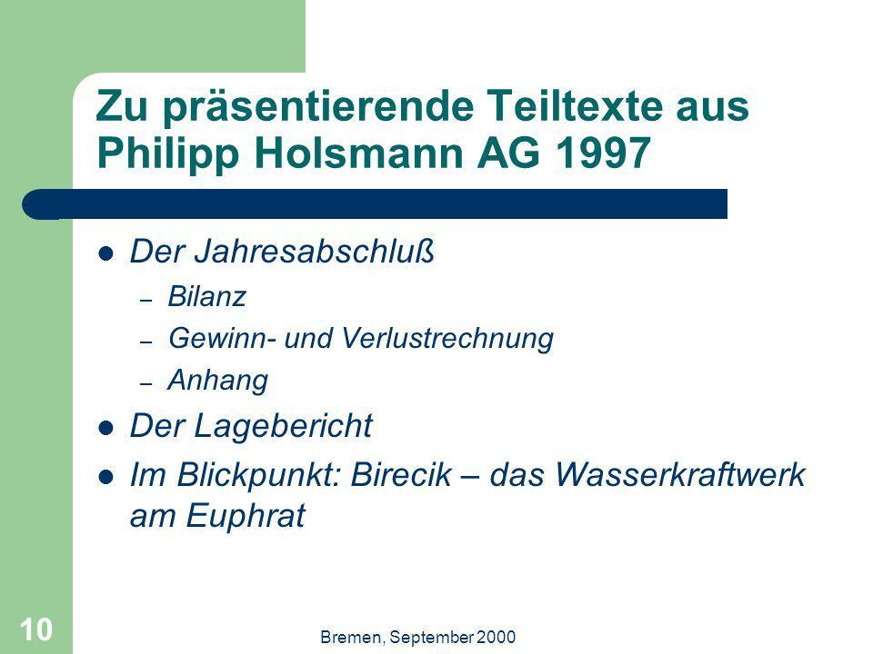 Bremen, September 2000 10 Zu präsentierende Teiltexte aus Philipp Holsmann AG 1997 Der Jahresabschluß – Bilanz – Gewinn- und Verlustrechnung – Anhang
