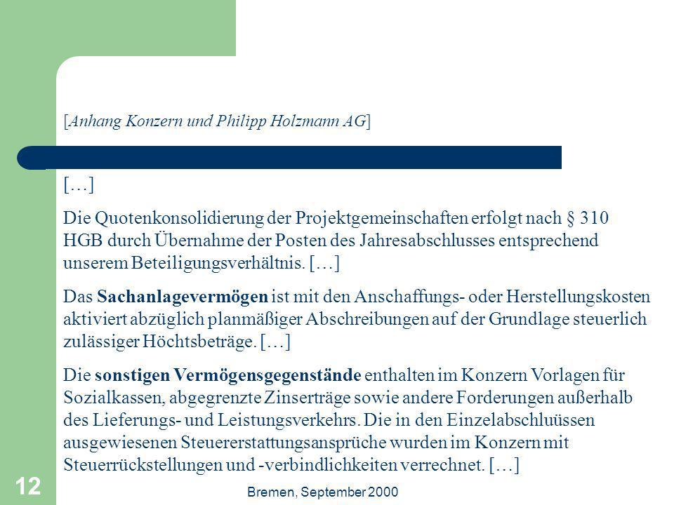 Bremen, September 2000 12 […] Die Quotenkonsolidierung der Projektgemeinschaften erfolgt nach § 310 HGB durch Übernahme der Posten des Jahresabschluss
