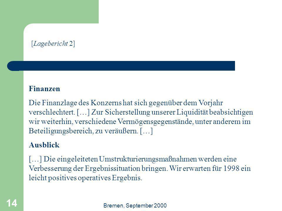 Bremen, September 2000 14 Finanzen Die Finanzlage des Konzerns hat sich gegenüber dem Vorjahr verschlechtert. […] Zur Sicherstellung unserer Liquiditä