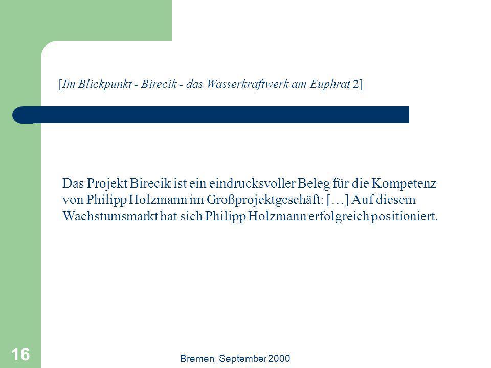 Bremen, September 2000 16 Das Projekt Birecik ist ein eindrucksvoller Beleg für die Kompetenz von Philipp Holzmann im Großprojektgeschäft: […] Auf die