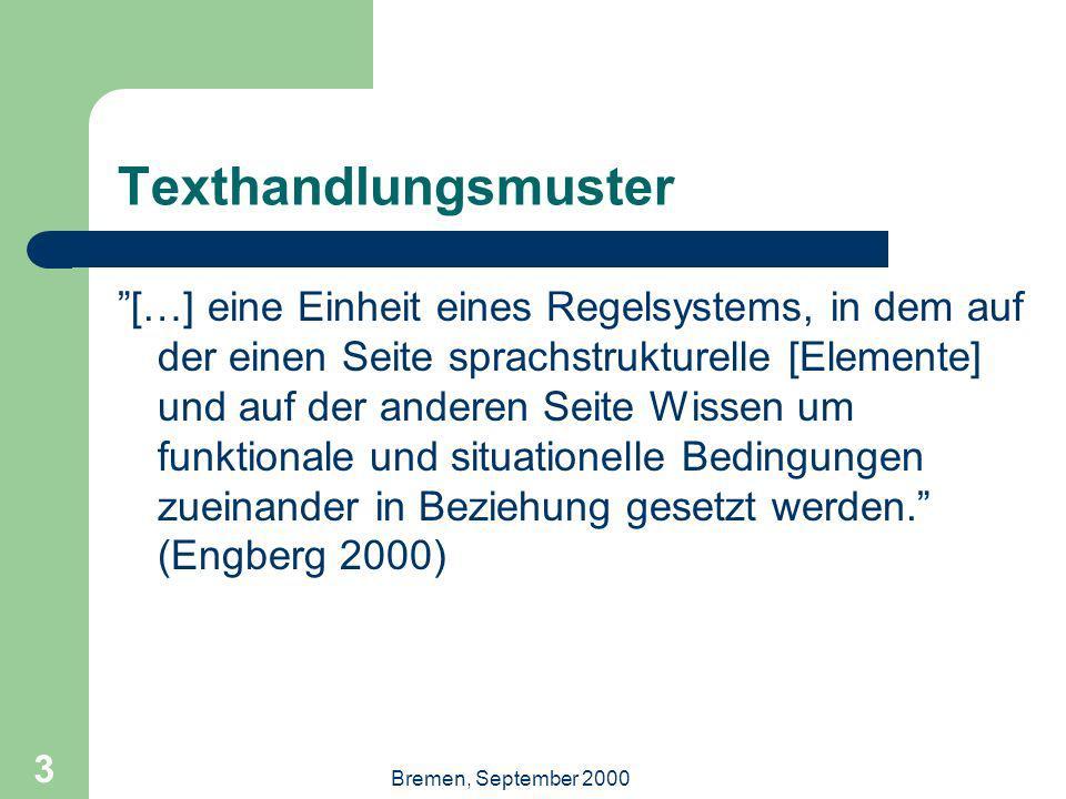 Bremen, September 2000 3 Texthandlungsmuster […] eine Einheit eines Regelsystems, in dem auf der einen Seite sprachstrukturelle [Elemente] und auf der