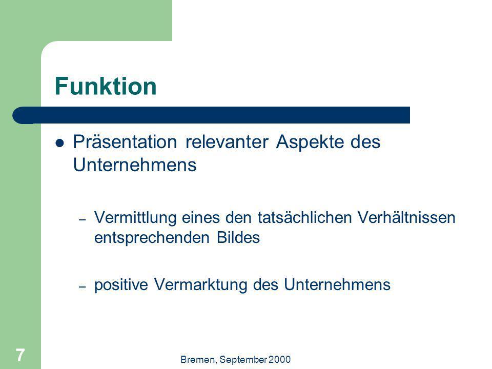 Bremen, September 2000 7 Funktion Präsentation relevanter Aspekte des Unternehmens – Vermittlung eines den tatsächlichen Verhältnissen entsprechenden