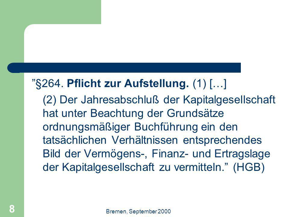 Bremen, September 2000 8 §264. Pflicht zur Aufstellung. (1) […] (2) Der Jahresabschluß der Kapitalgesellschaft hat unter Beachtung der Grundsätze ordn