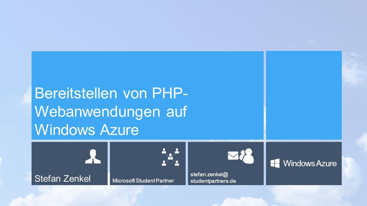 Stefan Zenkel Microsoft Student Partner stefan.zenkel@ studentpartners.de Windows Azure Bereitstellen von PHP- Webanwendungen auf Windows Azure