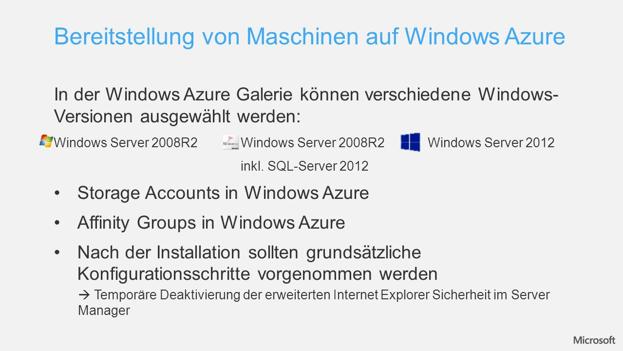 In der Windows Azure Galerie können verschiedene Windows- Versionen ausgewählt werden: Windows Server 2008R2Windows Server 2008R2Windows Server 2012 i