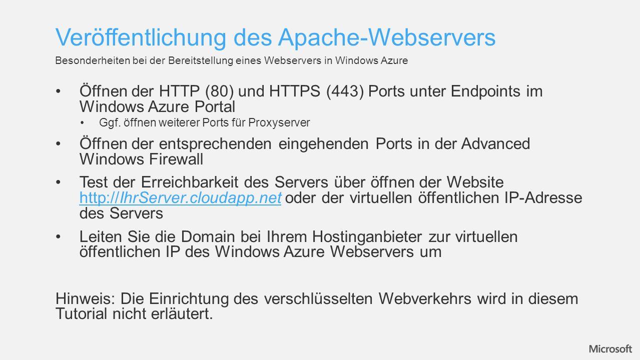 Öffnen der HTTP (80) und HTTPS (443) Ports unter Endpoints im Windows Azure Portal Ggf. öffnen weiterer Ports für Proxyserver Öffnen der entsprechende