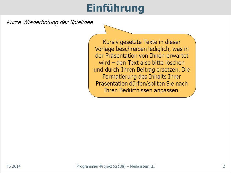 FS 2014Programmier-Projekt (cs108) – Meilenstein III2 Einführung Kurze Wiederholung der Spielidee Kursiv gesetzte Texte in dieser Vorlage beschreiben