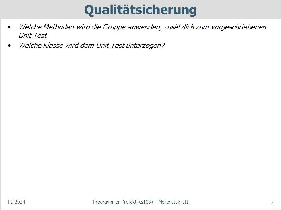 Qualitätsicherung Welche Methoden wird die Gruppe anwenden, zusätzlich zum vorgeschriebenen Unit Test Welche Klasse wird dem Unit Test unterzogen? FS