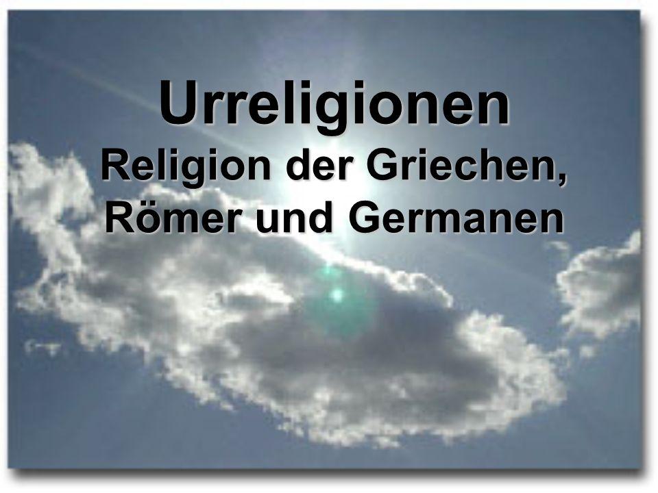 Urreligionen Religion der Griechen, Römer und Germanen