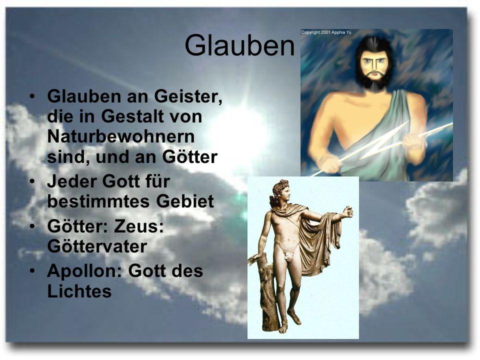 Glauben Glauben an Geister, die in Gestalt von Naturbewohnern sind, und an Götter Jeder Gott für bestimmtes Gebiet Götter: Zeus: Göttervater Apollon: