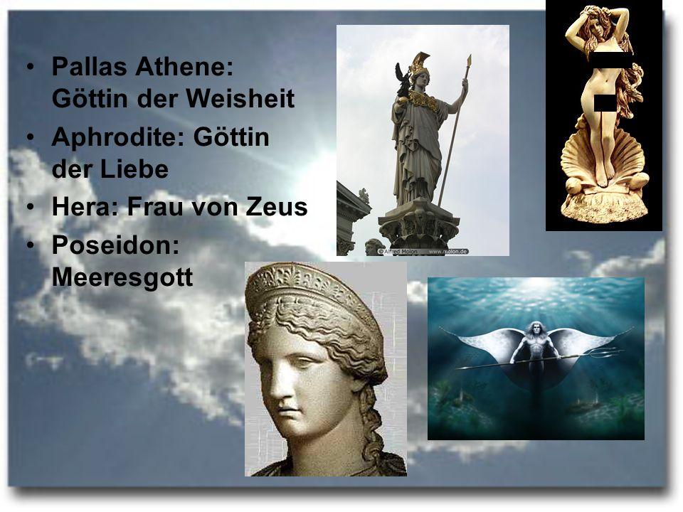 Pallas Athene: Göttin der Weisheit Aphrodite: Göttin der Liebe Hera: Frau von Zeus Poseidon: Meeresgott