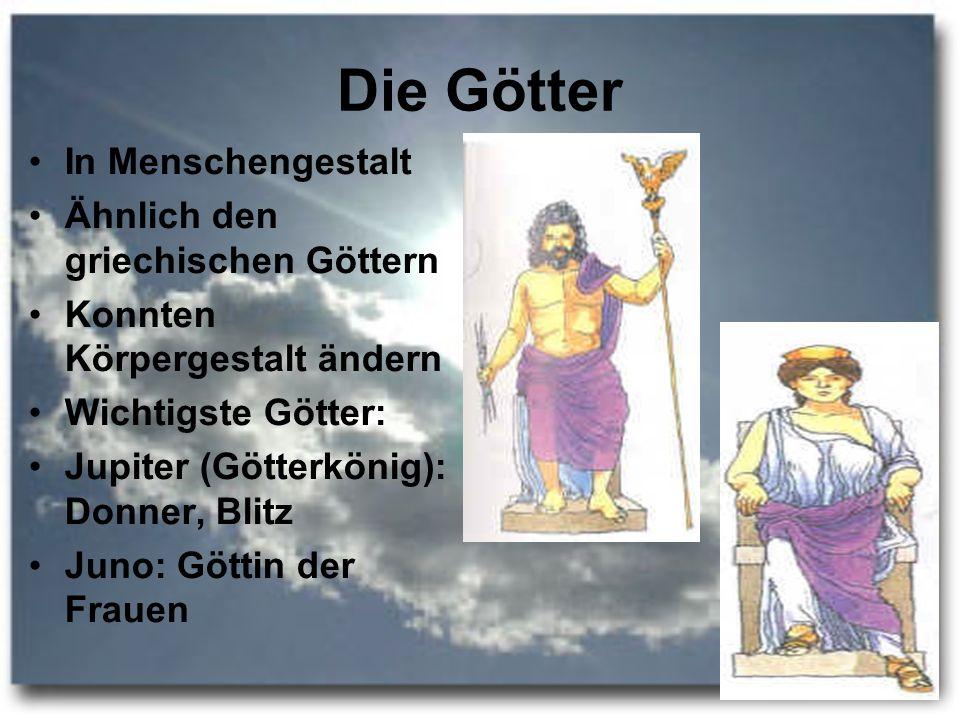 Die Götter In Menschengestalt Ähnlich den griechischen Göttern Konnten Körpergestalt ändern Wichtigste Götter: Jupiter (Götterkönig): Donner, Blitz Ju