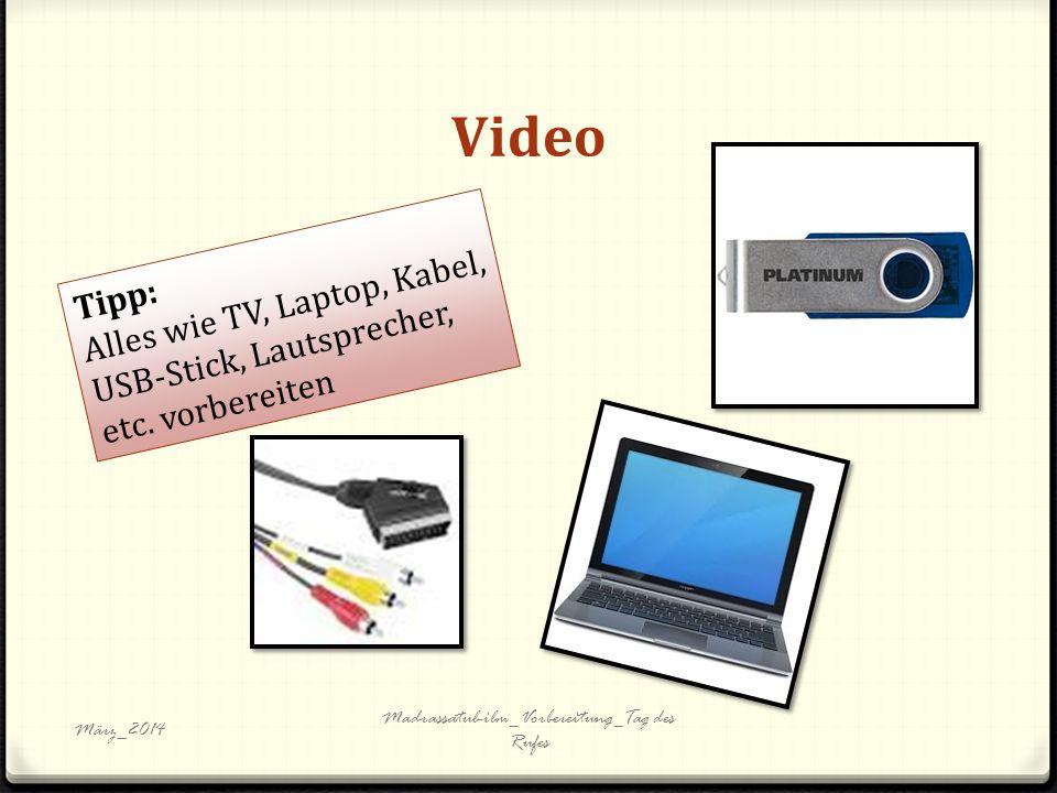 Video März_2014 Madrassatul-ilm_Vorbereitung_Tag des Rufes Tipp: Alles wie TV, Laptop, Kabel, USB-Stick, Lautsprecher, etc.