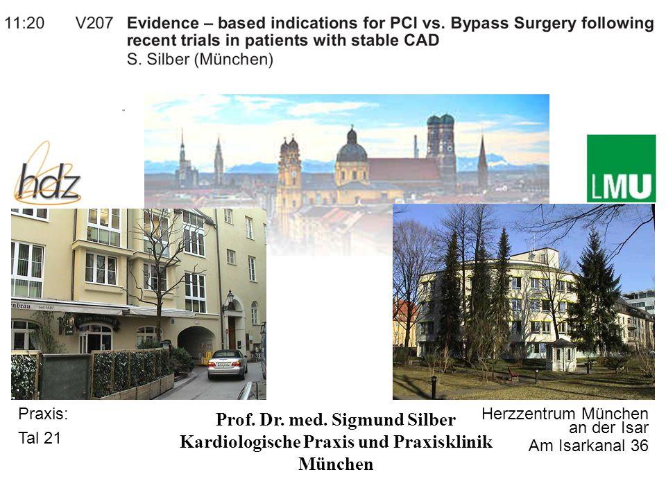 Prof. Dr. med. Sigmund Silber Kardiologische Praxis und Praxisklinik München Praxis: Tal 21 Herzzentrum München an der Isar Am Isarkanal 36