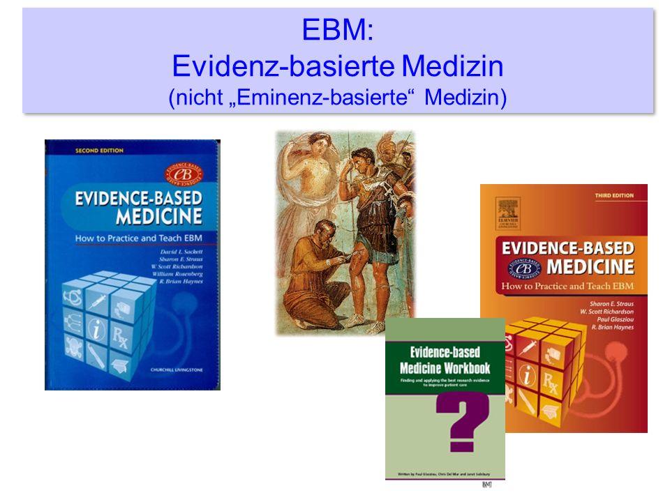 EBM: Evidenz-basierte Medizin (nicht Eminenz-basierte Medizin)