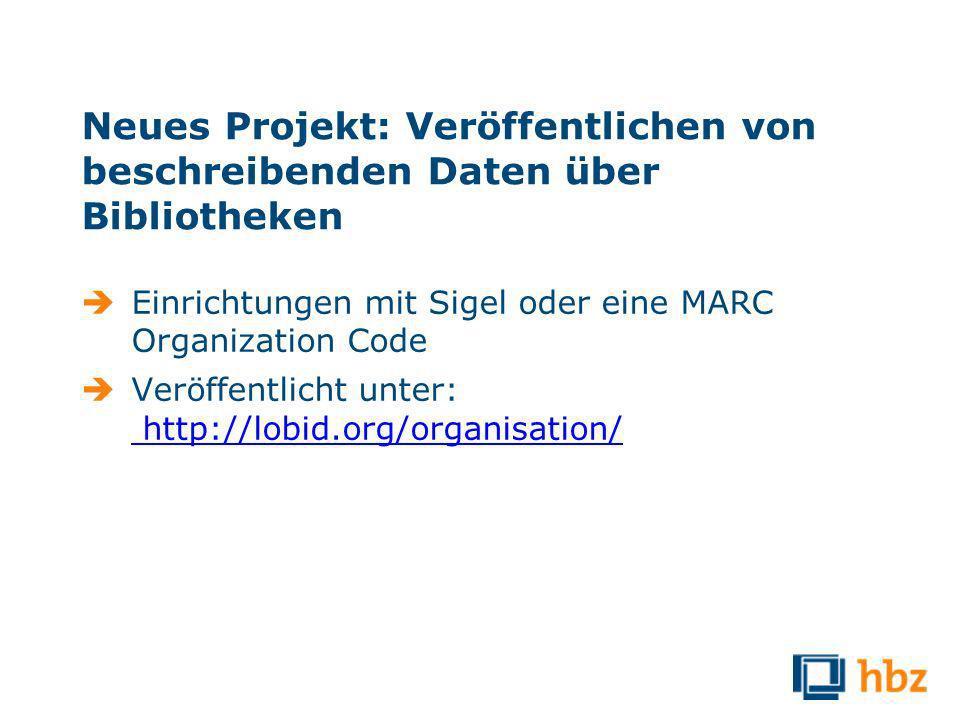 Neues Projekt: Veröffentlichen von beschreibenden Daten über Bibliotheken Einrichtungen mit Sigel oder eine MARC Organization Code Veröffentlicht unter: http://lobid.org/organisation/ http://lobid.org/organisation/