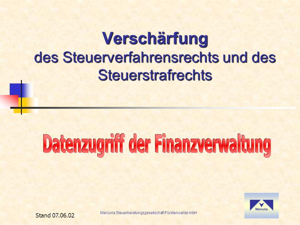 Mercuria Steuerberatungsgesellschaft Fürstenwalde mbH Stand 07.06.02 Verschärfung des Steuerverfahrensrechts und des Steuerstrafrechts