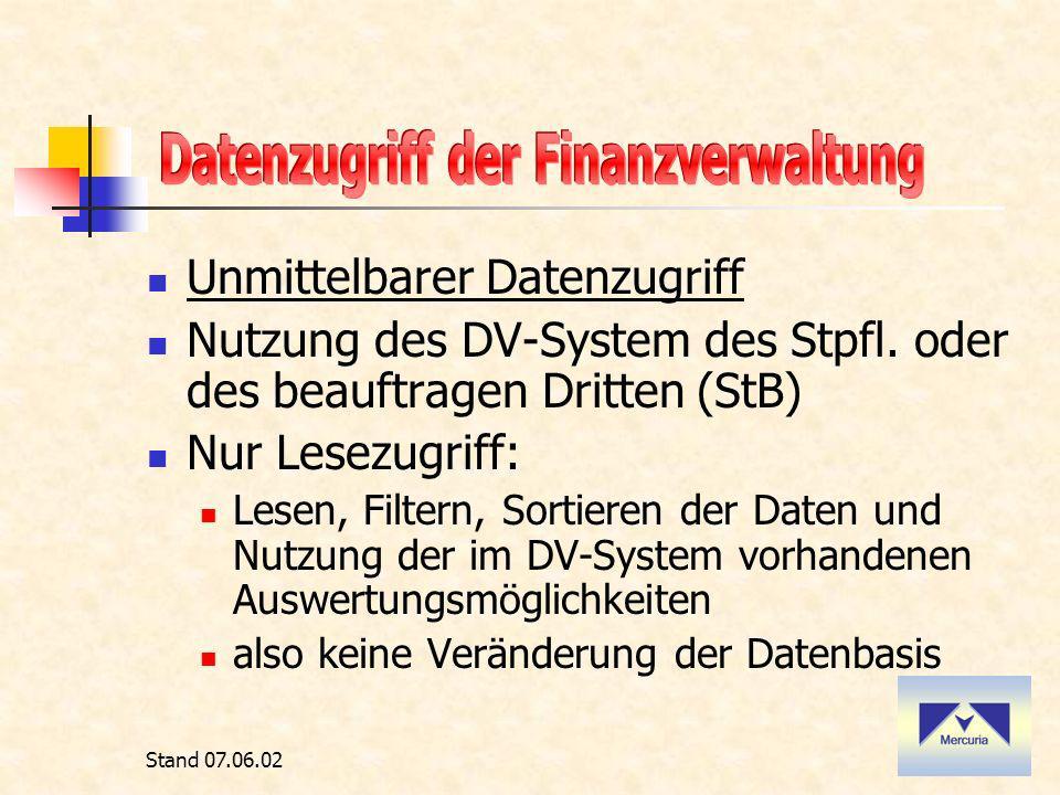Stand 07.06.02 Unmittelbarer Datenzugriff Nutzung des DV-System des Stpfl.