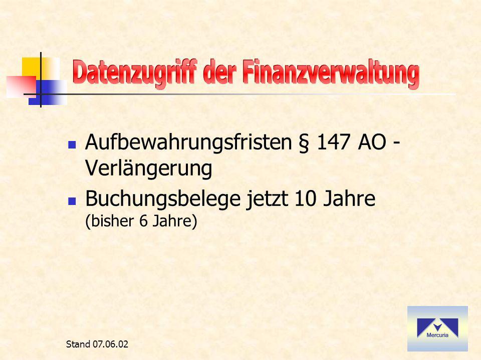 Stand 07.06.02 Aufbewahrungsfristen § 147 AO - Verlängerung Buchungsbelege jetzt 10 Jahre (bisher 6 Jahre)