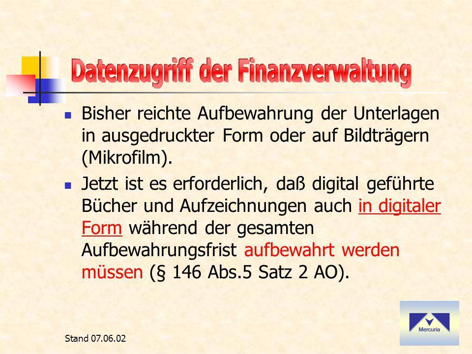 Stand 07.06.02 Bisher reichte Aufbewahrung der Unterlagen in ausgedruckter Form oder auf Bildträgern (Mikrofilm).