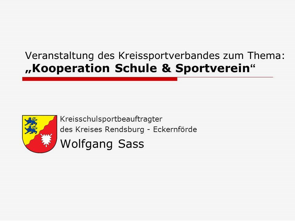 Veranstaltung des Kreissportverbandes zum Thema: Kooperation Schule & Sportverein Kreisschulsportbeauftragter des Kreises Rendsburg - Eckernförde Wolfgang Sass