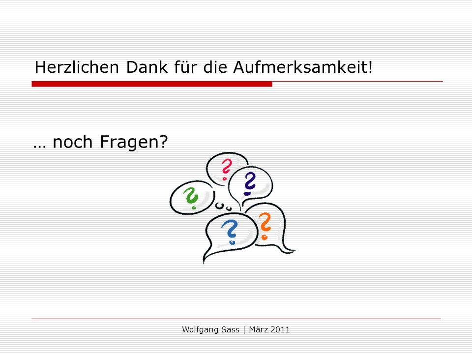 Wolfgang Sass | März 2011 Herzlichen Dank für die Aufmerksamkeit! … noch Fragen?