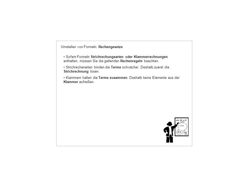 Umstellen von Formeln: Rechengesetze Sofern Formeln Strichrechungsarten oder Klammerrechnungen enthalten, müssen Sie die geltenden Rechenregeln beachten.
