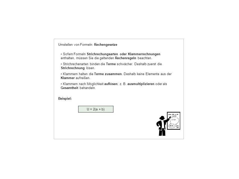 Umstellen von Formeln: Rechengesetze Sofern Formeln Strichrechungsarten oder Klammerrechnungen enthalten, müssen Sie die geltenden Rechenregeln beacht