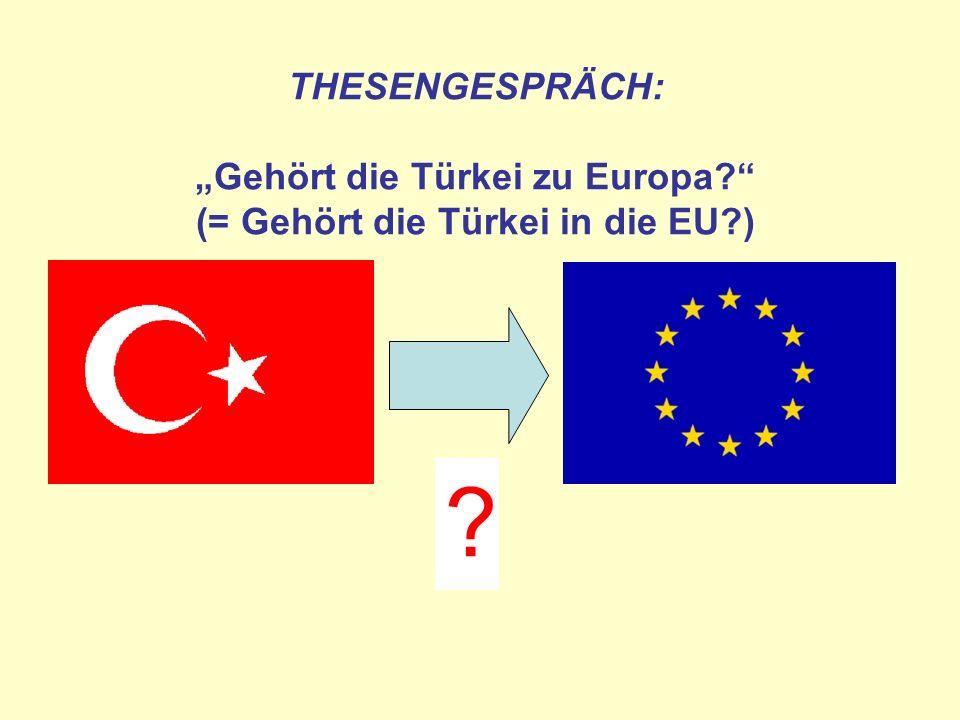 THESENGESPRÄCH: Gehört die Türkei zu Europa? (= Gehört die Türkei in die EU?) ?
