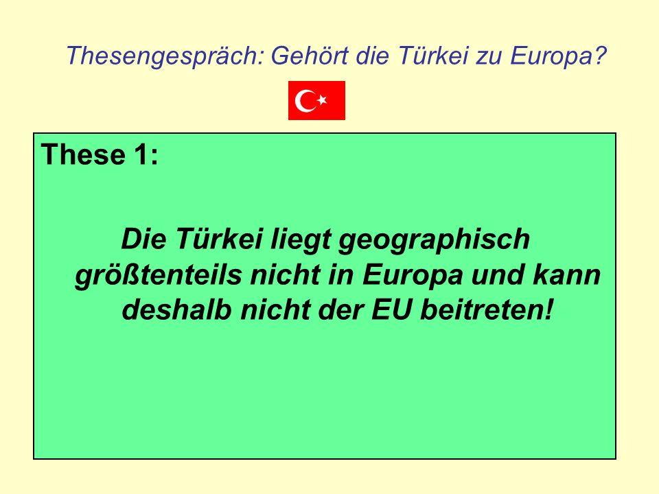 Thesengespräch: Gehört die Türkei zu Europa? These 1: Die Türkei liegt geographisch größtenteils nicht in Europa und kann deshalb nicht der EU beitret