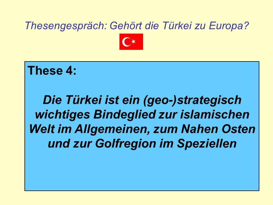 Thesengespräch: Gehört die Türkei zu Europa? These 4: Die Türkei ist ein (geo-)strategisch wichtiges Bindeglied zur islamischen Welt im Allgemeinen, z