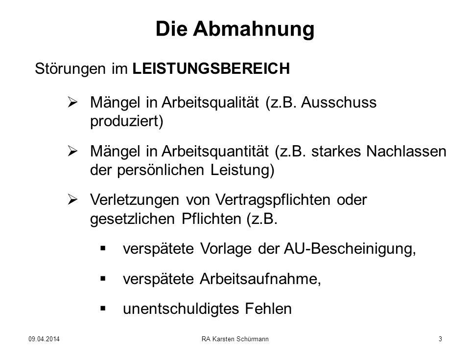 09.04.2014RA Karsten Schürmann3 Die Abmahnung Störungen im LEISTUNGSBEREICH Mängel in Arbeitsqualität (z.B. Ausschuss produziert) Mängel in Arbeitsqua