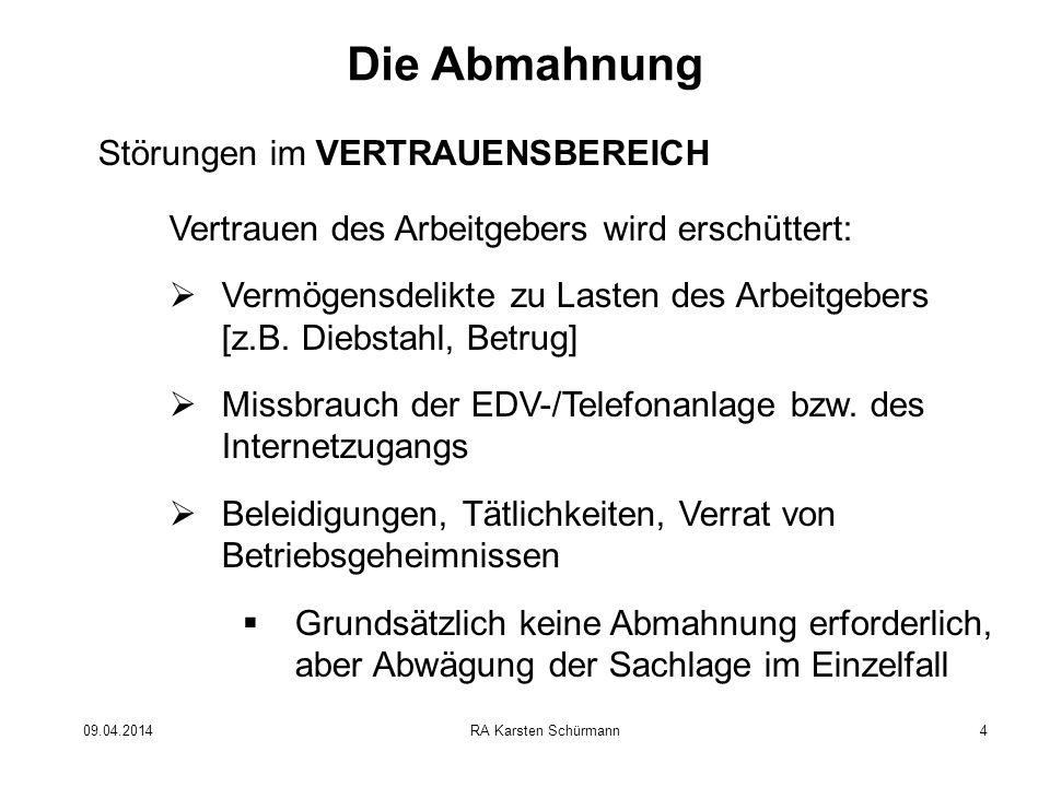 09.04.2014RA Karsten Schürmann4 Die Abmahnung Störungen im VERTRAUENSBEREICH Vertrauen des Arbeitgebers wird erschüttert: Vermögensdelikte zu Lasten d