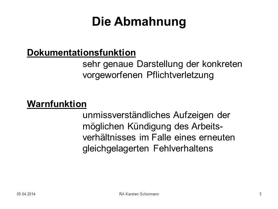 09.04.2014RA Karsten Schürmann5 Die Abmahnung Dokumentationsfunktion sehr genaue Darstellung der konkreten vorgeworfenen Pflichtverletzung Warnfunktio
