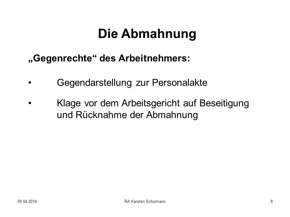 09.04.2014RA Karsten Schürmann9 Die Abmahnung Wann verhaltensbedingte Kündigung.