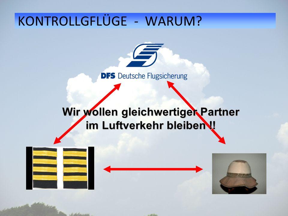 KONTROLLGFLÜGE - WARUM? Wir wollen gleichwertiger Partner im Luftverkehr bleiben !!