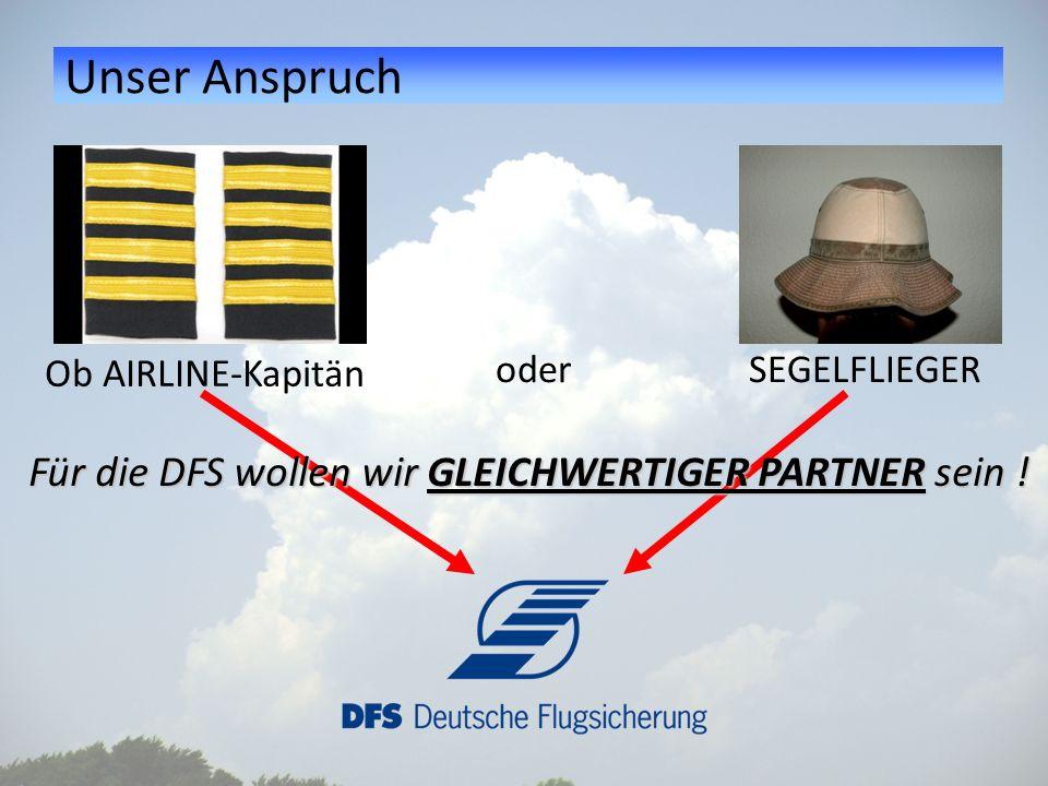 Unser Anspruch Ob AIRLINE-Kapitän oder SEGELFLIEGER Für die DFS wollen wir GLEICHWERTIGER PARTNER sein !