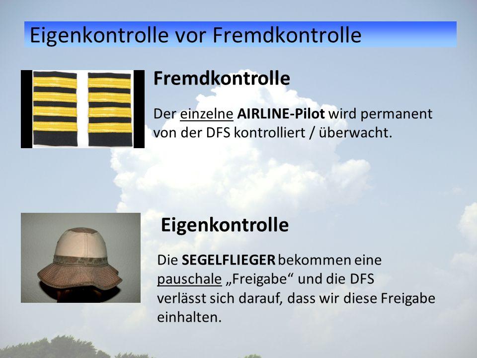 Eigenkontrolle vor Fremdkontrolle Der einzelne AIRLINE-Pilot wird permanent von der DFS kontrolliert / überwacht. Die SEGELFLIEGER bekommen eine pausc
