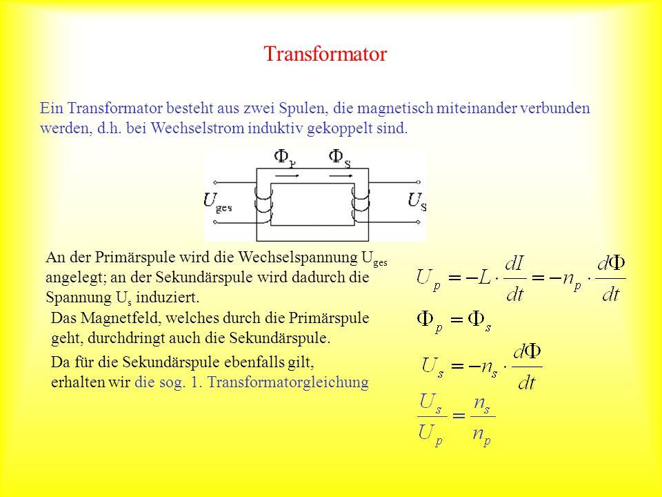 Transformator Ein Transformator besteht aus zwei Spulen, die magnetisch miteinander verbunden werden, d.h. bei Wechselstrom induktiv gekoppelt sind. A