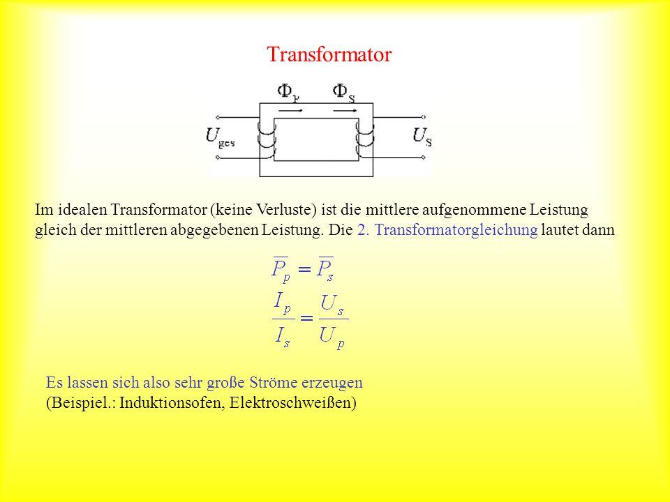 Transformator Im idealen Transformator (keine Verluste) ist die mittlere aufgenommene Leistung gleich der mittleren abgegebenen Leistung. Die 2. Trans