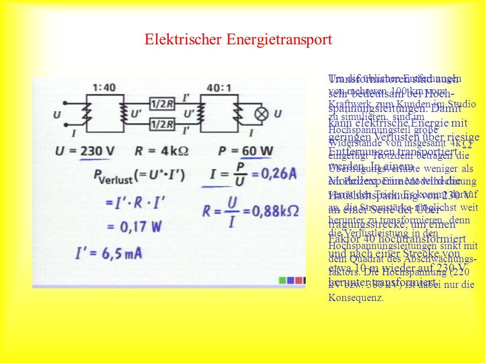 Elektrischer Energietransport Transformatoren sind auch sehr bedeutsam bei Hoch- spannungsleitungen. Damit kann elektrische Energie mit geringen Verlu