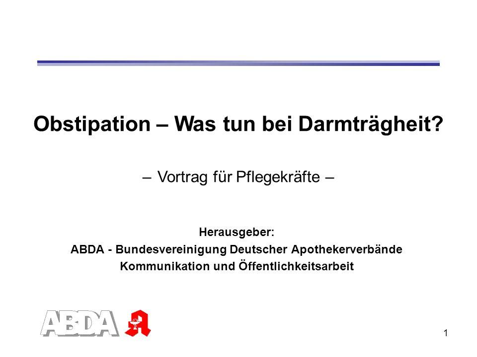 1 Obstipation – Was tun bei Darmträgheit? – Vortrag für Pflegekräfte – Herausgeber: ABDA - Bundesvereinigung Deutscher Apothekerverbände Kommunikation