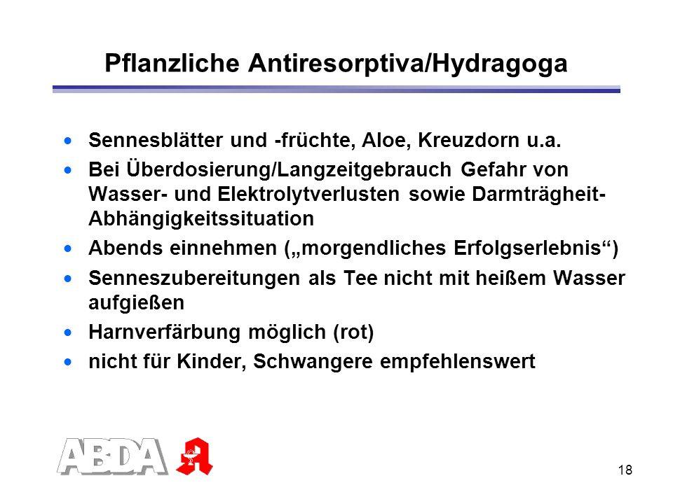 18 Pflanzliche Antiresorptiva/Hydragoga Sennesblätter und -früchte, Aloe, Kreuzdorn u.a. Bei Überdosierung/Langzeitgebrauch Gefahr von Wasser- und Ele