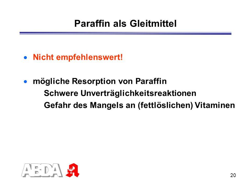 20 Paraffin als Gleitmittel Nicht empfehlenswert! mögliche Resorption von Paraffin Schwere Unverträglichkeitsreaktionen Gefahr des Mangels an (fettlös