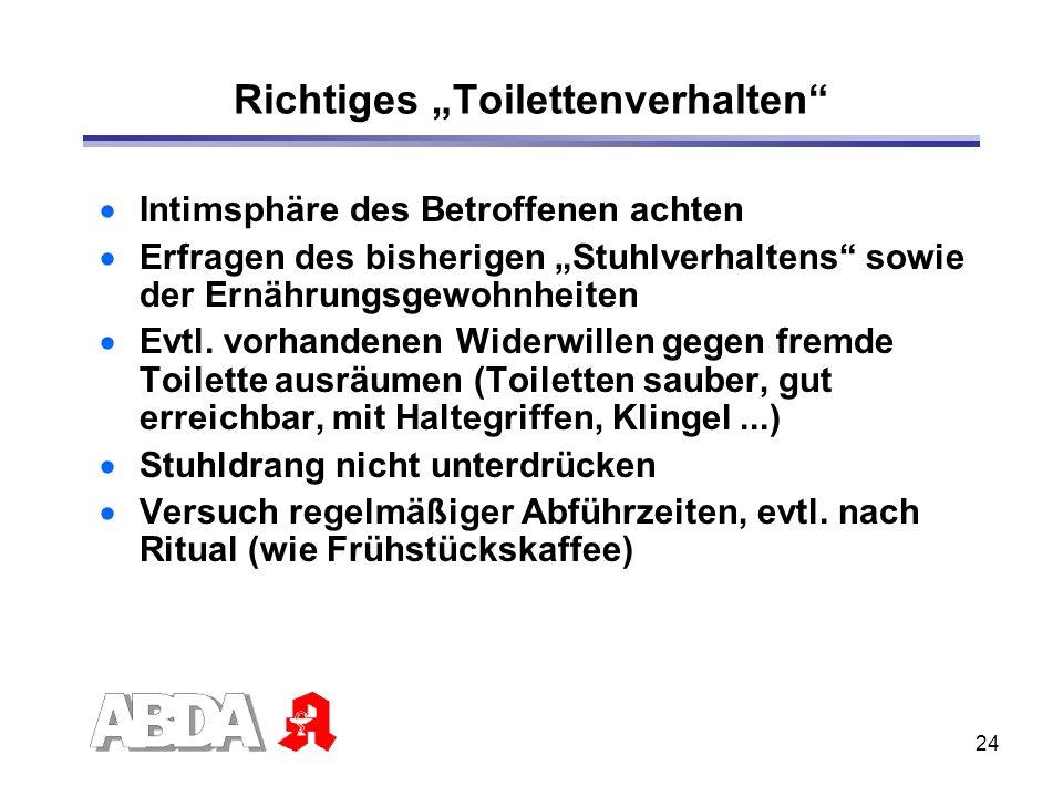 24 Richtiges Toilettenverhalten Intimsphäre des Betroffenen achten Erfragen des bisherigen Stuhlverhaltens sowie der Ernährungsgewohnheiten Evtl. vorh