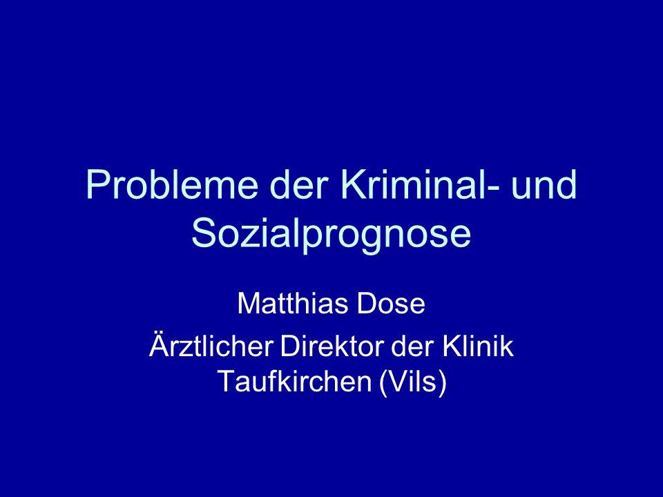 Probleme der Kriminal- und Sozialprognose Matthias Dose Ärztlicher Direktor der Klinik Taufkirchen (Vils)
