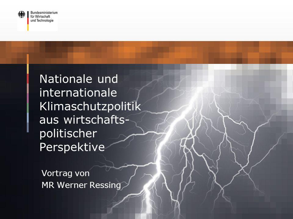 Nationale und internationale Klimaschutzpolitik aus wirtschafts- politischer Perspektive Vortrag von MR Werner Ressing