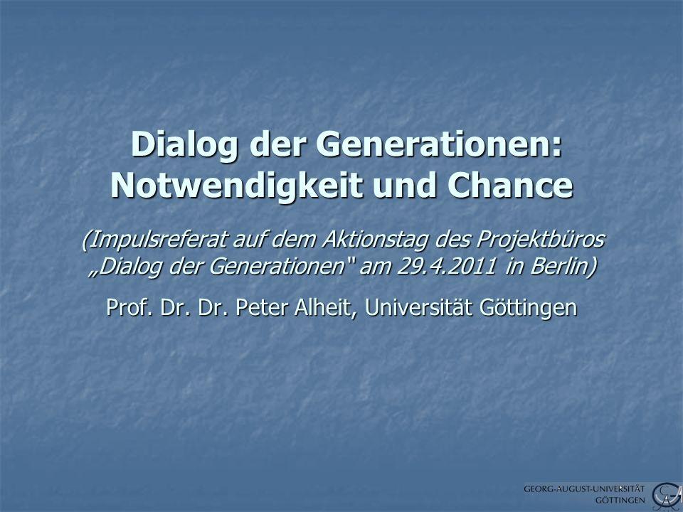 Dialog der Generationen: Notwendigkeit und Chance (Impulsreferat auf dem Aktionstag des Projektbüros Dialog der Generationen am 29.4.2011 in Berlin) Prof.
