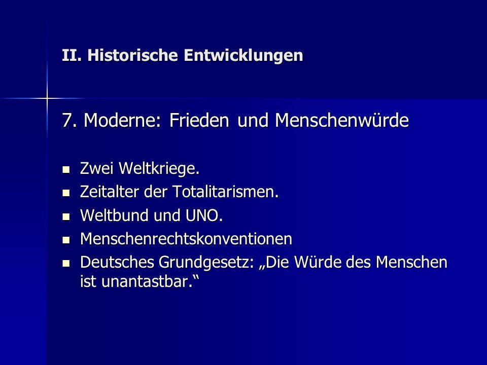 II. Historische Entwicklungen 7. Moderne: Frieden und Menschenwürde Zwei Weltkriege. Zwei Weltkriege. Zeitalter der Totalitarismen. Zeitalter der Tota